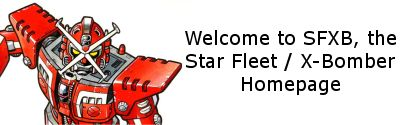 Welcome to SFXB the Star Fleet (X-Bomber) Homepage